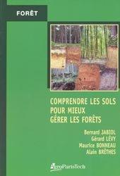 Dernières parutions dans Forêt, Comprendre les sols pour mieux gérer les forêts: contraintes et fragilités des sols, choix des essences, précautions sylvicoles, améliorations
