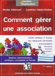 Dernières parutions dans Gestion et organisation, Comment gérer une association. Guide à l'usage des dirigeants bénévoles d'associations, 7e édition