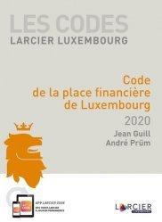 Dernières parutions sur Droit européen des affaires, Code de la place financière de Luxembourg. Edition 2020