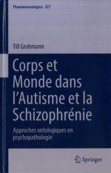 Dernières parutions sur Autres troubles du comportement, Corps et monde dans l'autisme et la schizophrénie. Approches ontologiques en psychopathologie