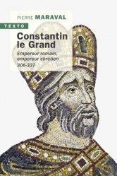 Dernières parutions dans Texto, Constantin le Grand. Empereur romain, empereur chrétien 306-337