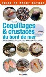 Dernières parutions sur Nature - Jardins - Animaux, Coquillages & crustacés du bord de mer. Observer et reconnaître 50 espèces de notre littoral