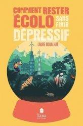 Dernières parutions sur Economie et politiques de l'écologie, Comment rester écolo sans devenir dépressif