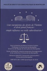 Dernières parutions sur Europe et droits de l'homme, Cour européenne des droits de l'homme et droit pénal français : simple influence ou réelle subordination ? Colloque du 16 mars 2018