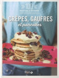 Dernières parutions sur Crêpes et gaufres, Crêpes, gaufres et pancakes