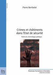 Dernières parutions dans Sciences Humaines et Sociales, Crimes et châtiments dans l'Etat de sécurité. Traité de criminologie politique