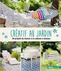 Dernières parutions sur Aménager et décorer, Créatif au jardin