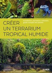 Dernières parutions sur Terrariophilie, Créer un terrarium tropical humide