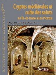 Dernières parutions dans Architecture et urbanisme, Cryptes médiévales et culte des Saints en Ile-de-France et en Picardie
