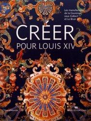 Dernières parutions sur Histoire des arts décoratifs, Créer pour Louis XIV. Les manufactures de la Couronne sous Colbert et Le Brun
