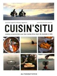Dernières parutions dans Arts culinaires, Cuisin'situ. Cuisine aventurière sur les routes d'un tour du monde à vélo