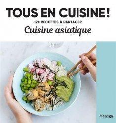 Dernières parutions dans Tous en cuisine ! 120 recettes à partager, Cuisine asiatique