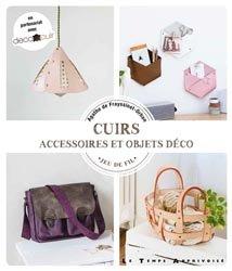 Dernières parutions sur Cordonnerie - Cuir - Peaux, Cuirs : accessoires et objets déco