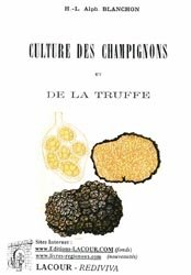 culture des champignons et de la truffe alphonse blanchon 9782750411305 lacour champignons. Black Bedroom Furniture Sets. Home Design Ideas