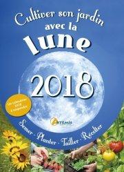 Nouvelle édition Cultiver son jardin avec la Lune, 2018 : semer, planter, tailler, récolter