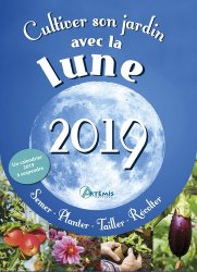 Dernières parutions sur Entretenir et cultiver, Cultiver son jardin avec la Lune, 2019 : semer, planter, tailler, récolter