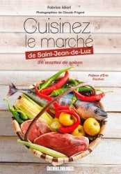 Dernières parutions sur Cuisine et vins, Cuisinez le marché de Saint-Jean-de-Luz. 36 recettes de saison