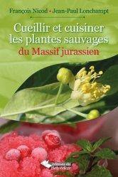 Souvent acheté avec Cuisiner les fleurs du jardin, le Cueillir et cuisiner les plantes sauvages du Massif jurassien