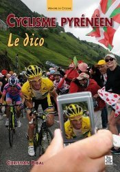 Dernières parutions dans Mémoire du Cyclisme, Cyclisme pyrénéen. Le dico