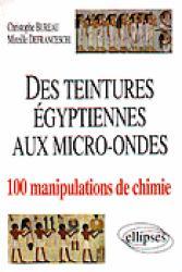 Souvent acheté avec La chimie est un jeu, le Des teintures Égyptiennes aux micro-ondes 100 manipulations de chimie
