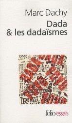 Dernières parutions dans Folio. Essais, Dada & les dadaïsmes. Rapport sur l'anéantissement de l'ancienne beauté, Edition revue et augmentée
