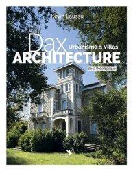 Dernières parutions sur Histoire de l'architecture, Dax architecture - . Urbanisme & Villas de la Belle Epoque