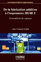 Dernières parutions sur 3D, De la fabrication additive à l'impression 3D/4D 3