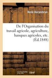 Dernières parutions dans Agronomie et Agriculture, De l'Organisation du travail agricole, agriculture, banques agricoles, etc., opinion d'un campagnard
