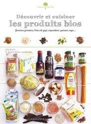 Dernières parutions dans Saveurs &  bien-être, Découvrir et cuisiner les produits bio. Graines germées, baies de goji, rapadura, quinoa, orge...