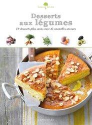 Dernières parutions dans Saveurs &  bien-être, Desserts aux légumes. Des desserts plus sains avec une nouvelle saveur