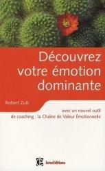 Dernières parutions dans Epanouissement personnel, Découvrez votre émotion dominante. Avec un nouvel outil de coaching, la Chaîne de Valeur Emotionnelle