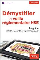 Dernières parutions sur Hygiène - Sécurité, Démystifier la veille réglementaire HSE Le guide Santé-Sécurité et Environnement