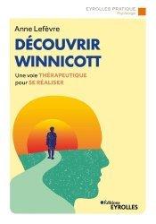 Dernières parutions dans Eyrolles Pratique, Découvrir Winnicott. Une voie thérapeutique pour se réaliser