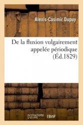 Dernières parutions sur Histoire de la médecine et des maladies, De la fluxion vulgairement appelée périodique