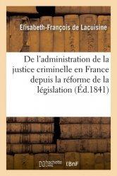 Dernières parutions sur Histoire du droit, De l'administration de la justice criminelle en France depuis la réforme de la législation