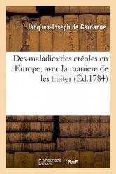 Dernières parutions sur Histoire de la médecine et des maladies, Des maladies des créoles en Europe, avec la maniere de les traiter