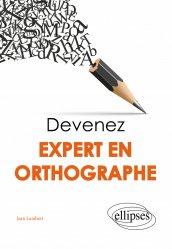 Dernières parutions sur Linguistique, Devenez expert en orthographe