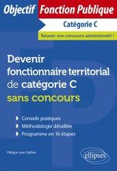 Dernières parutions sur Concours administratifs, Devenir fonctionnaire territorial de catégorie C sans concours