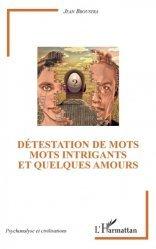 Dernières parutions dans Psychanalyse et Civilisations, Détestation de mots. Mots intrigants et quelques amours