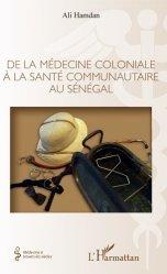 Dernières parutions sur Histoire de la médecine et des maladies, De la médecine coloniale à la santé communautaire au Sénégal