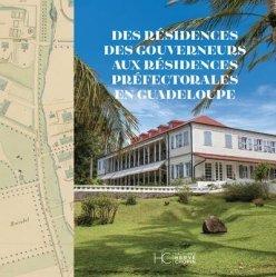 Dernières parutions sur Histoire de l'architecture, Des résidences des gouverneurs aux résidences préfectorales en Guadeloupe
