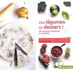 Dernières parutions dans Facile & bio, Des légumes en dessert ! 40 recettes inventives et insolites