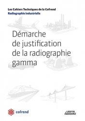 Dernières parutions dans Les Cahiers Techniques de la Cofrend, Démarche de justification de la radiographie gamma