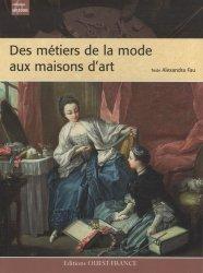 Dernières parutions dans Histoire, Des métiers de la mode aux maisons d'art