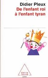 Dernières parutions dans Poches, De l'enfant roi à l'enfant tyran