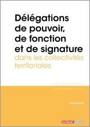 Dernières parutions dans Les essentiels, Délégations de pouvoir, de fonction et de signature dans les collectivités territoriales