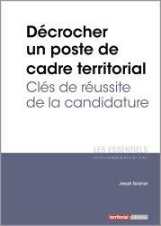Dernières parutions dans Les essentiels, Décrocher un poste de cadre territorial. Clés de réussite de la candidature