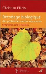 Dernières parutions dans Décodage Biologique, Décodage biologique des problèmes cardio-vasculaires. Symptômes, sens et ressentis