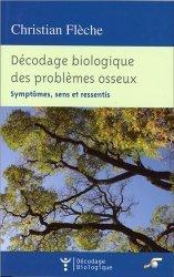 Dernières parutions dans Décodage Biologique, Décodage biologique des problèmes osseux. Symptômes, sens et ressentis