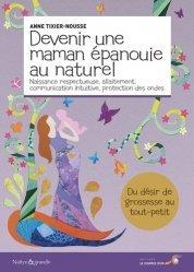 Dernières parutions sur Grossesse - Accouchement - Maternité, Devenir une maman épanouie au naturel